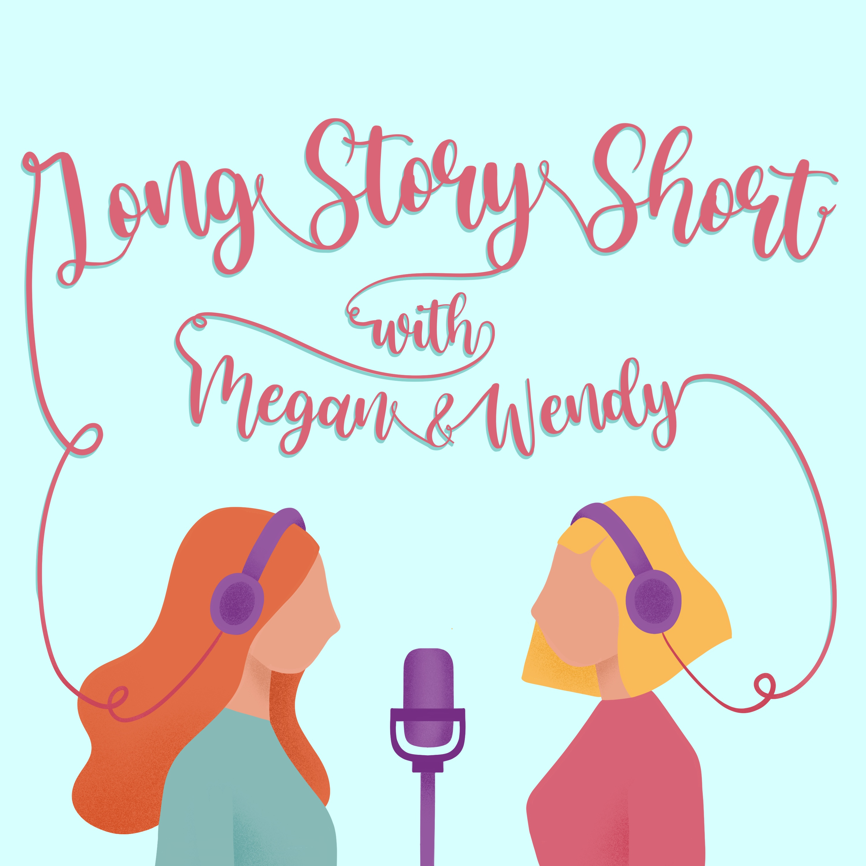 Long Story Short with Megan and Wendy: The Podcast